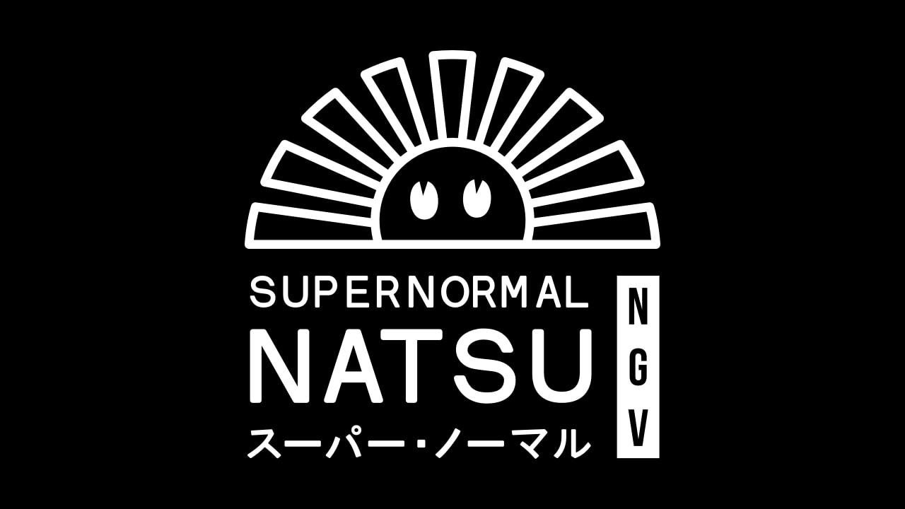 SUPERNORMAL NATSU AT NGV