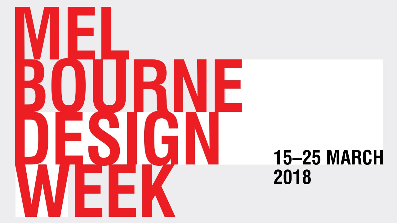 MELBOURNE DESIGN WEEK 2018